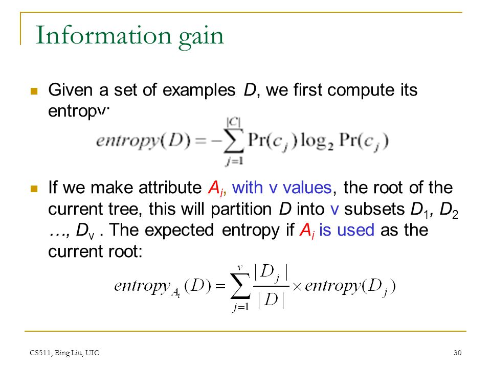 Information gain Given a set of examples D, we first compute its entropy:
