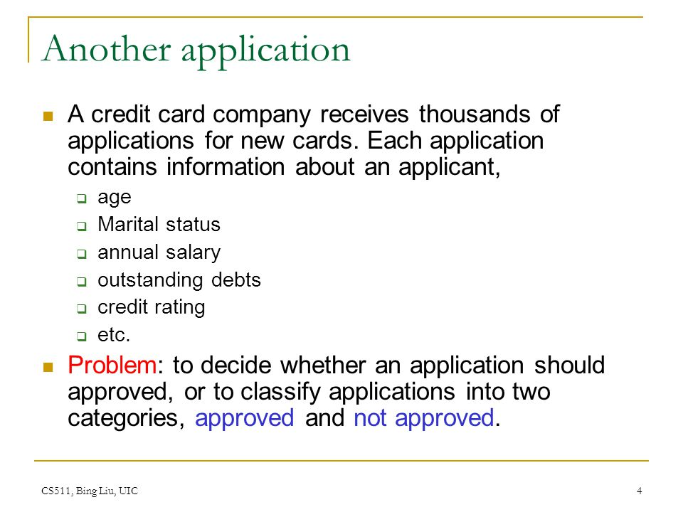 Another application A credit card company receives thousands of applications for new cards. Each application contains information about an applicant,