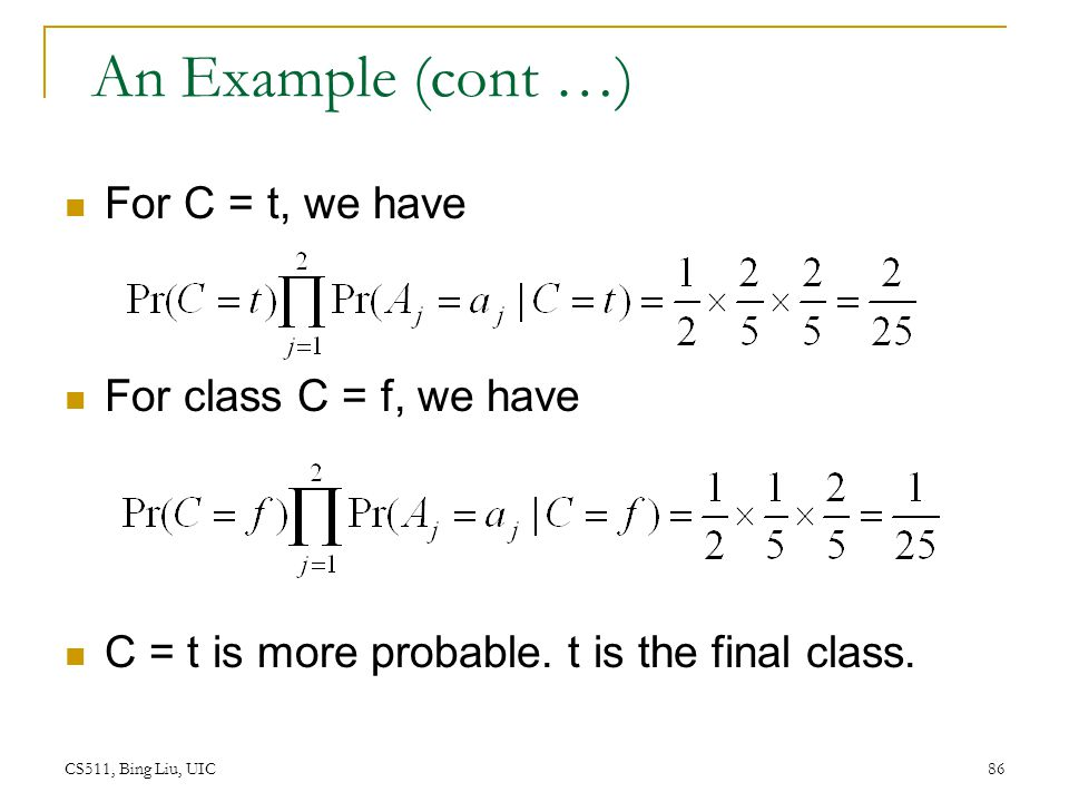 An Example (cont …) For C = t, we have For class C = f, we have
