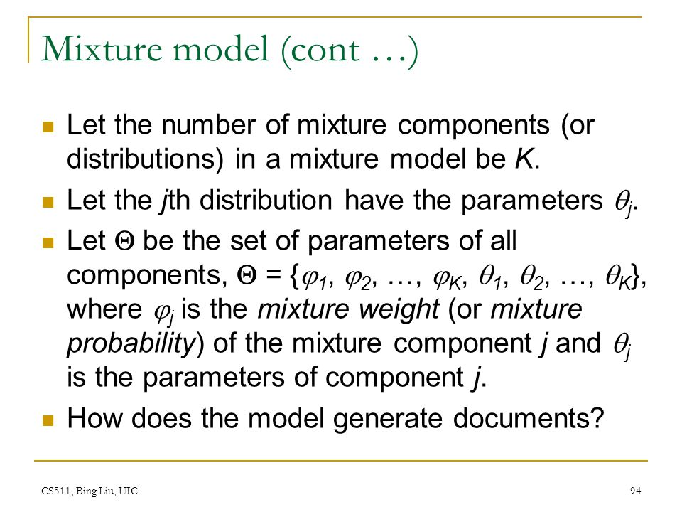 Mixture model (cont …) Let the number of mixture components (or distributions) in a mixture model be K.
