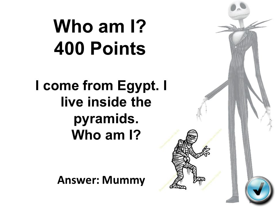 I come from Egypt. I live inside the pyramids. Who am I