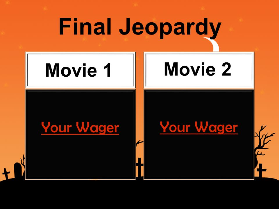 Final Jeopardy Movie 1 Movie 2 Your Wager Your Wager
