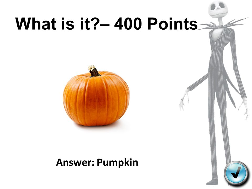 What is it – 400 Points Answer: Pumpkin