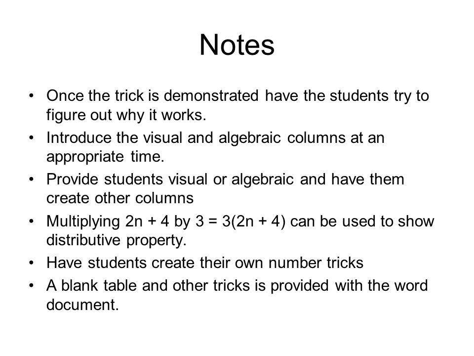 Notes Once the trick is demonstrated have the students try to figure out why it works.