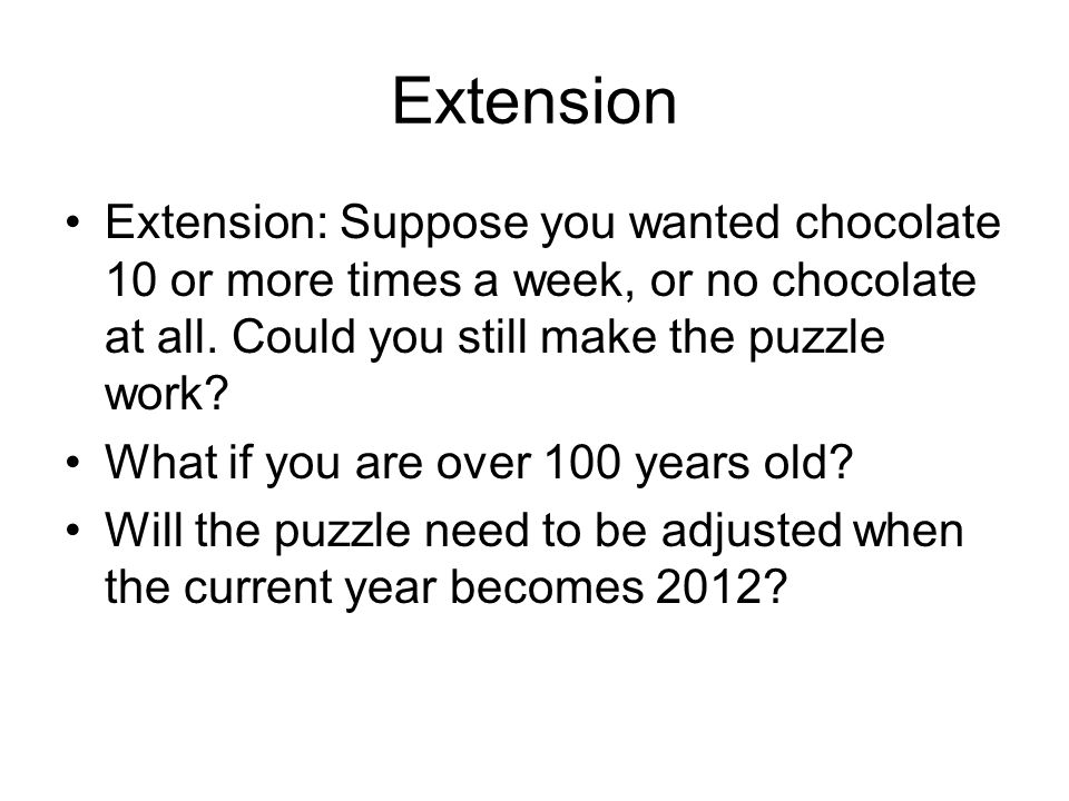 Extension Extension: Suppose you wanted chocolate 10 or more times a week, or no chocolate at all. Could you still make the puzzle work