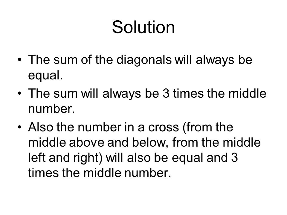 Solution The sum of the diagonals will always be equal.