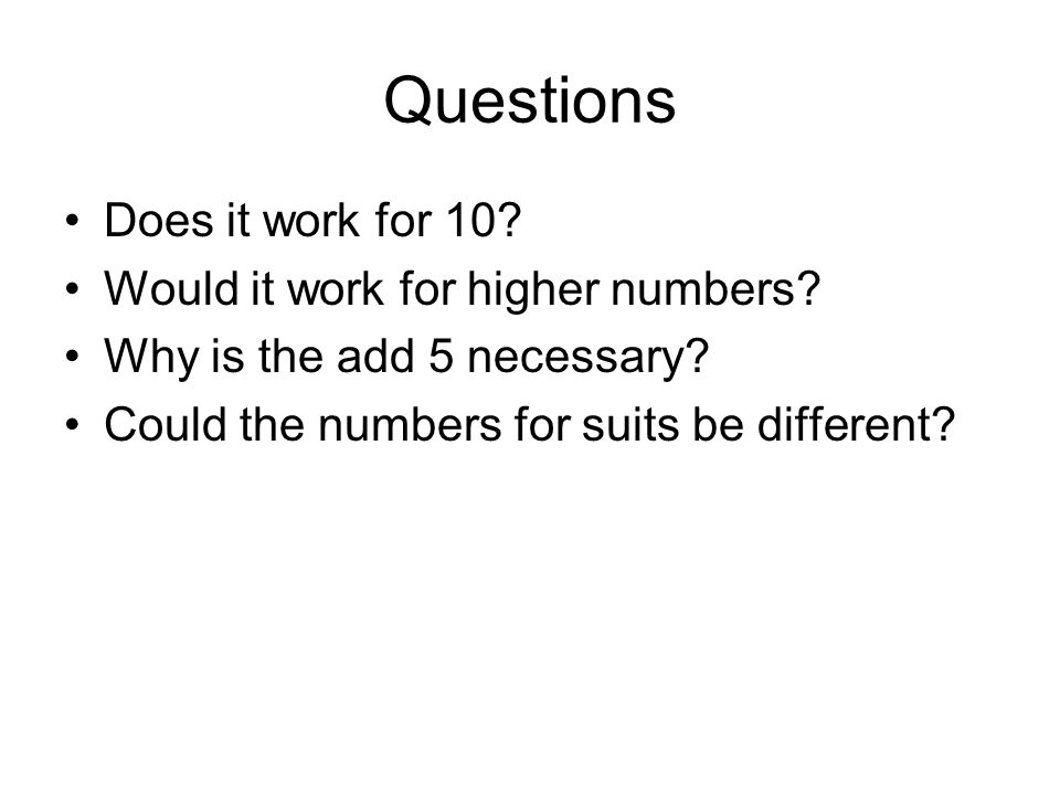 Questions Does it work for 10 Would it work for higher numbers