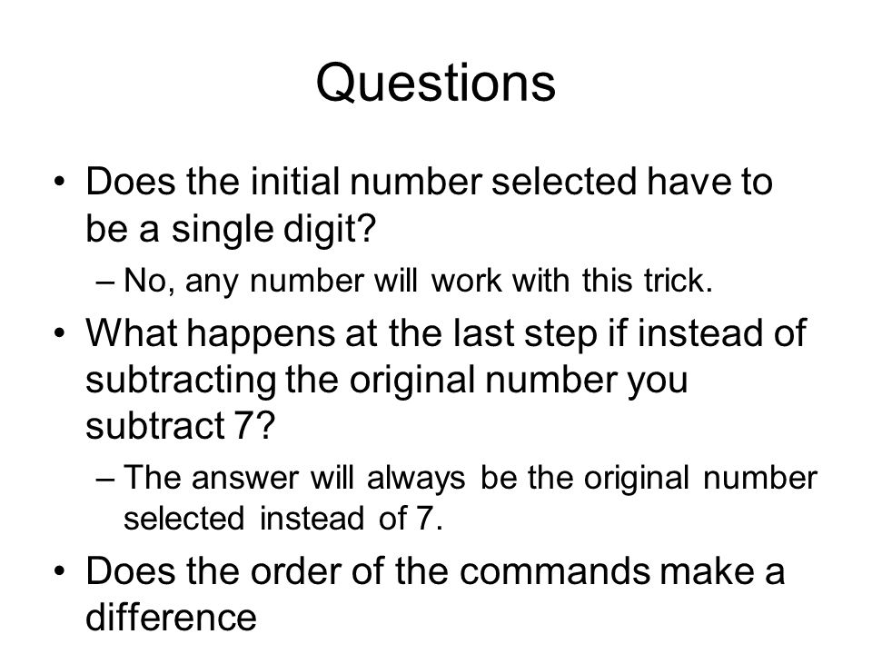 Questions Does the initial number selected have to be a single digit