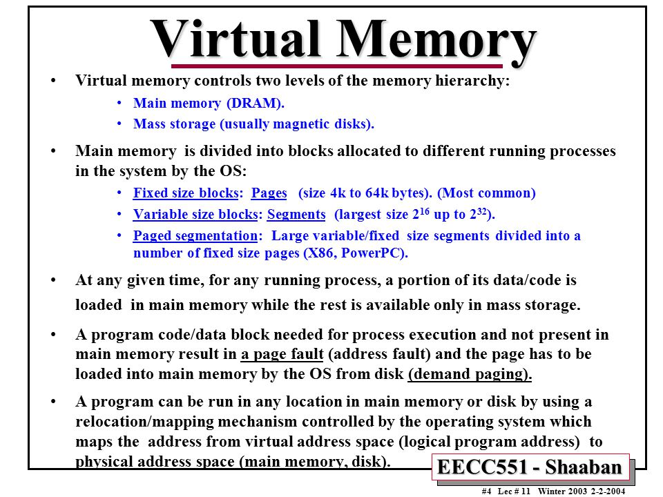 Virtual Memory Virtual memory controls two levels of the memory hierarchy: Main memory (DRAM). Mass storage (usually magnetic disks).