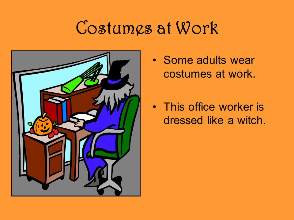 Costumes at Work Some adults wear costumes at work.