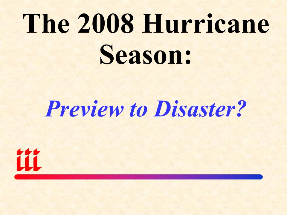 The 2008 Hurricane Season: Preview to Disaster