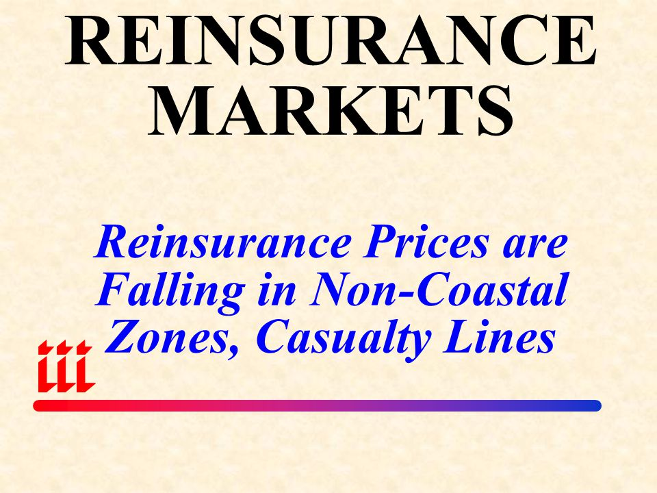 REINSURANCE MARKETS Reinsurance Prices are Falling in Non-Coastal Zones, Casualty Lines