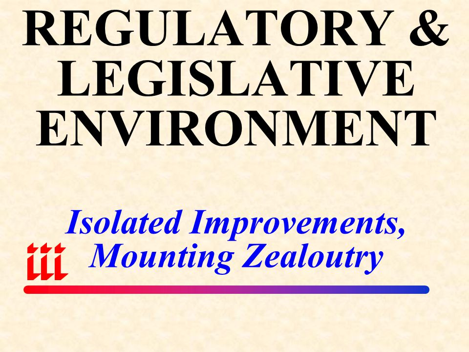 REGULATORY & LEGISLATIVE ENVIRONMENT Isolated Improvements, Mounting Zealoutry