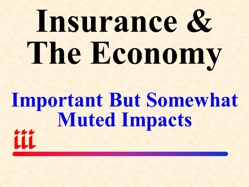 Insurance & The Economy Important But Somewhat Muted Impacts