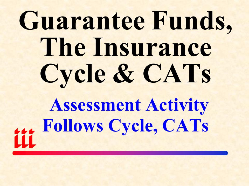 Guarantee Funds, The Insurance Cycle & CATs Assessment Activity Follows Cycle, CATs