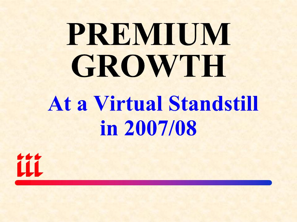 PREMIUM GROWTH At a Virtual Standstill in 2007/08