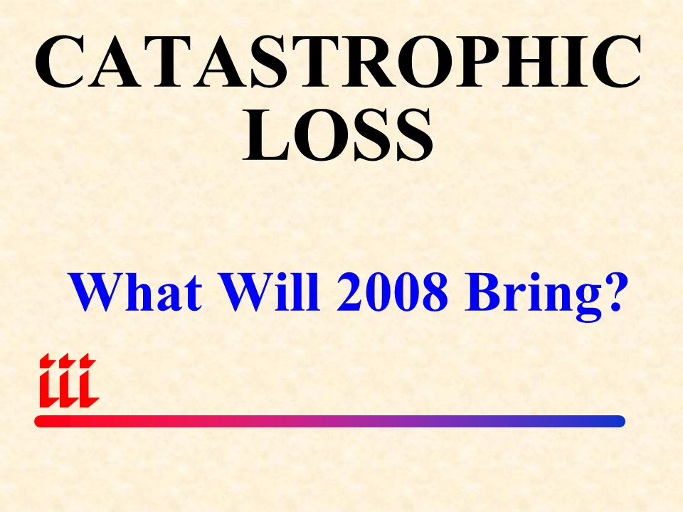 CATASTROPHICLOSS What Will 2008 Bring