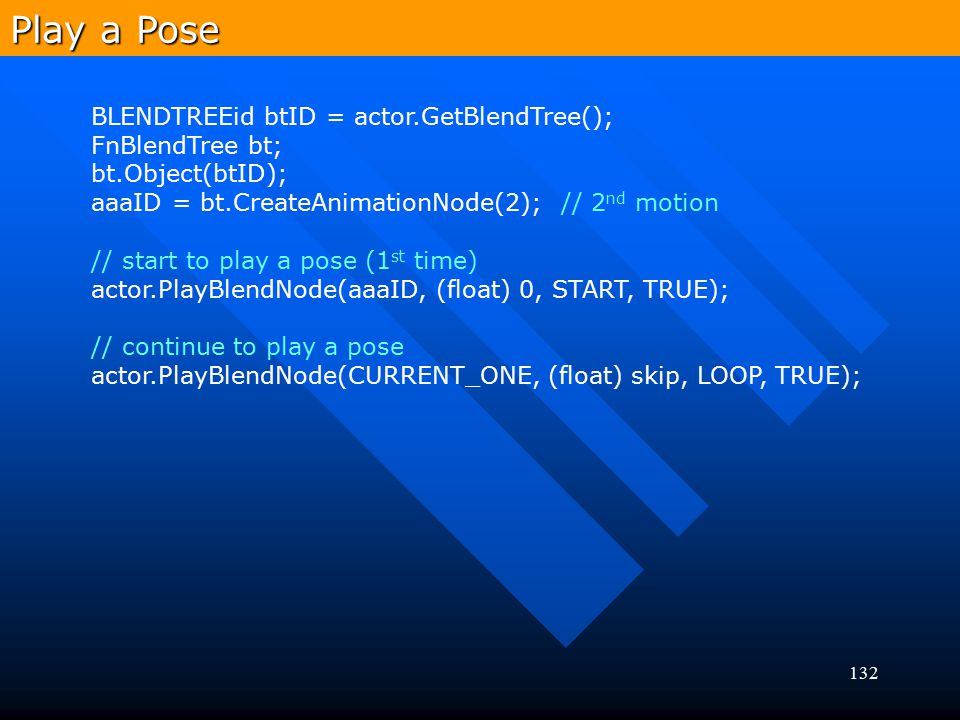 Play a Pose BLENDTREEid btID = actor.GetBlendTree(); FnBlendTree bt;