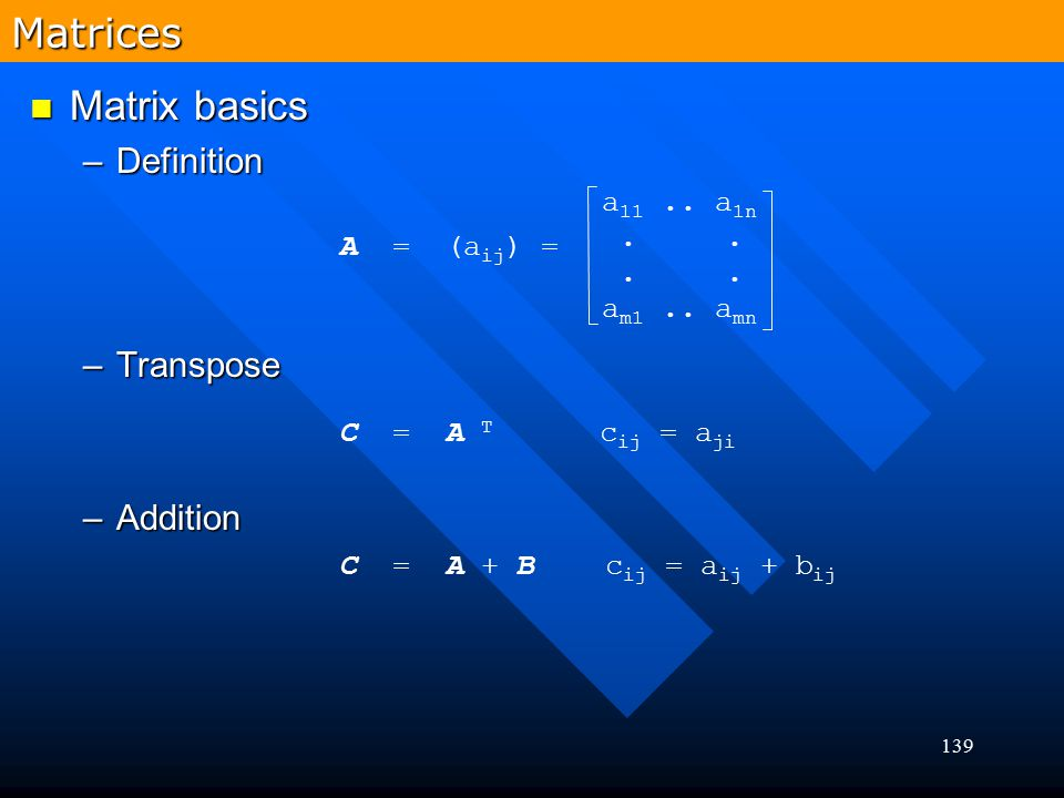 Matrices Matrix basics Definition Transpose Addition a11 .. a1n . .
