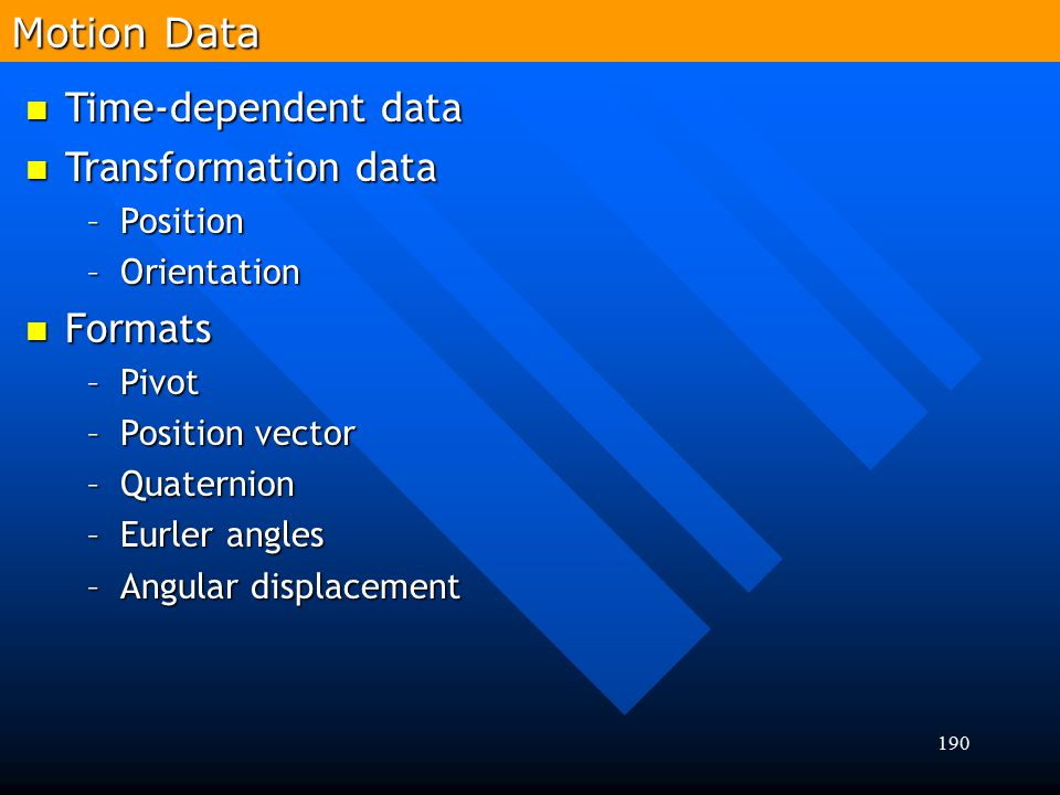 Motion Data Time-dependent data Transformation data Formats Position