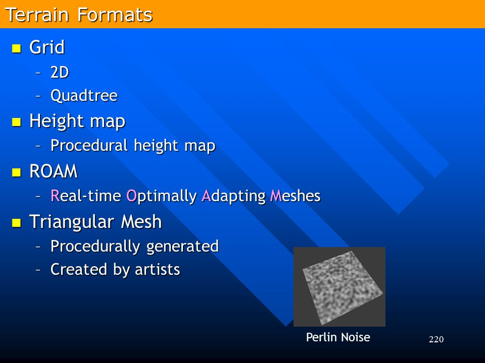 Terrain Formats Grid Height map ROAM Triangular Mesh 2D Quadtree