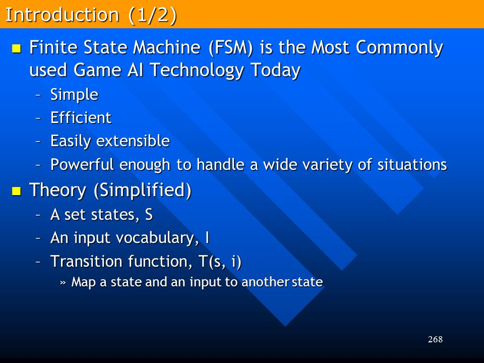 Introduction (1/2) Finite State Machine (FSM) is the Most Commonly used Game AI Technology Today. Simple.