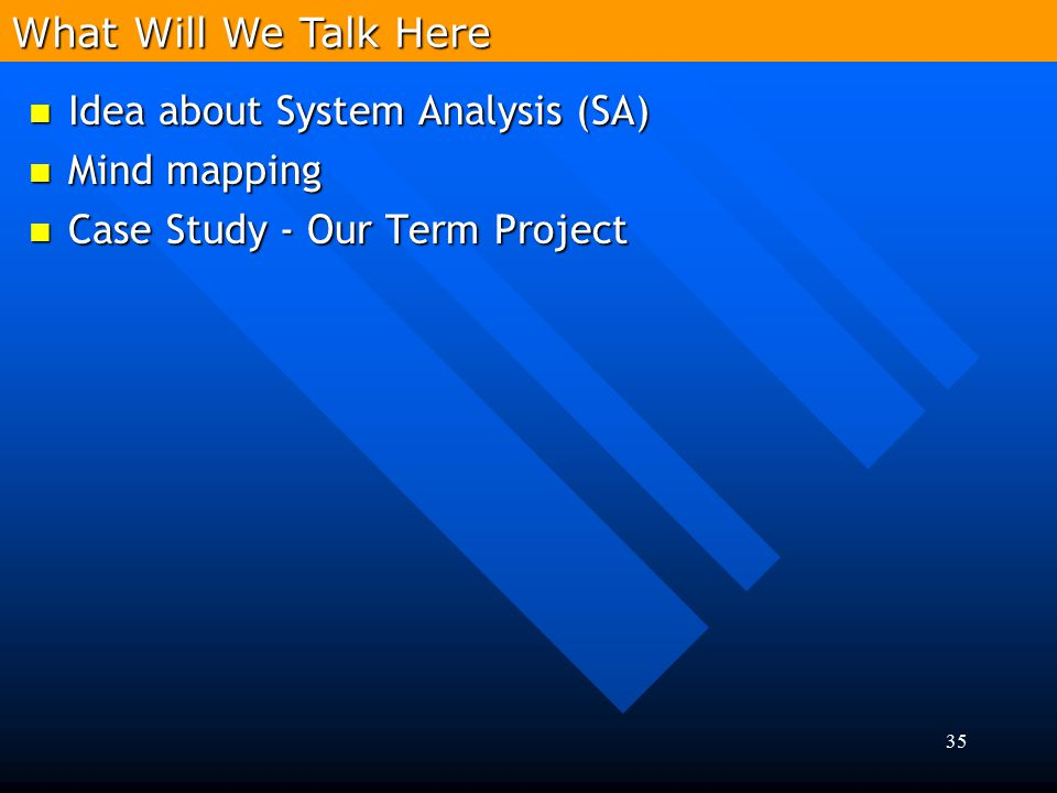 What Will We Talk Here Idea about System Analysis (SA) Mind mapping Case Study - Our Term Project