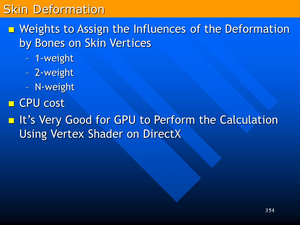 Skin Deformation Weights to Assign the Influences of the Deformation by Bones on Skin Vertices. 1-weight.