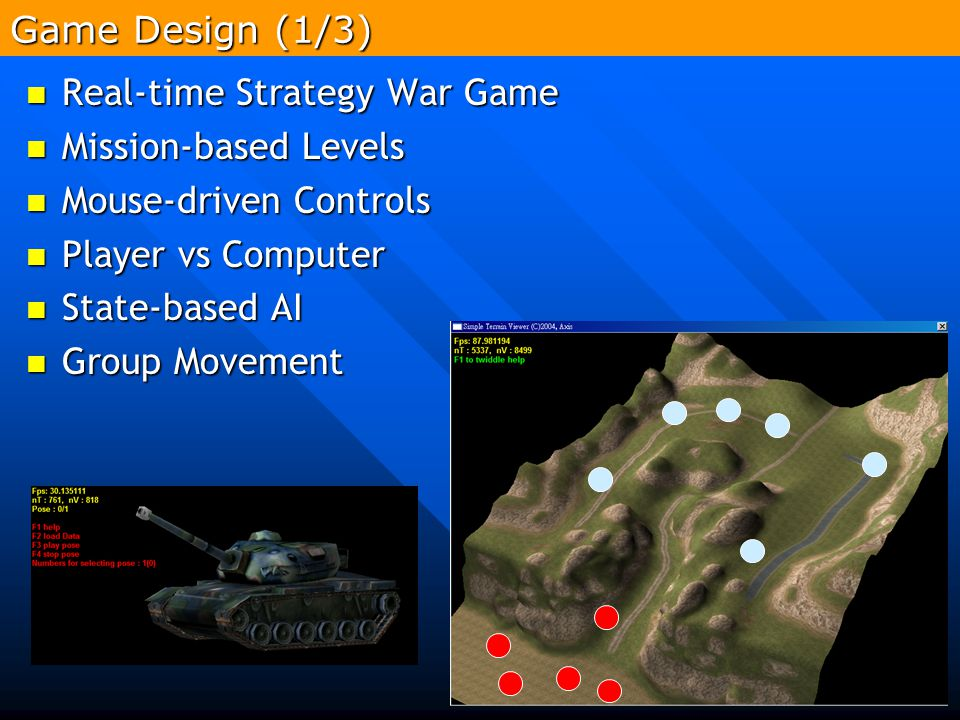 Game Design (1/3) Real-time Strategy War Game. Mission-based Levels. Mouse-driven Controls. Player vs Computer.