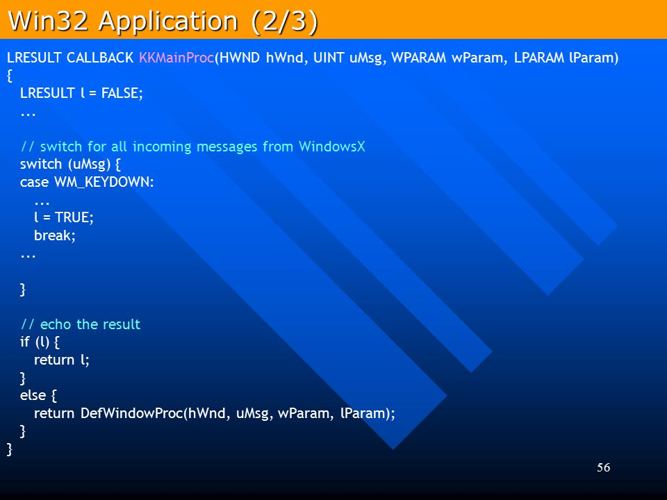 Win32 Application (2/3) LRESULT CALLBACK KKMainProc(HWND hWnd, UINT uMsg, WPARAM wParam, LPARAM lParam)