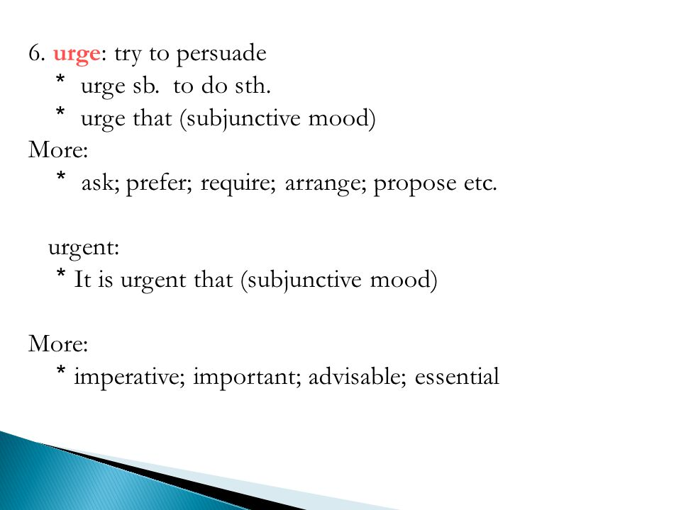 6. urge: try to persuade * urge sb. to do sth