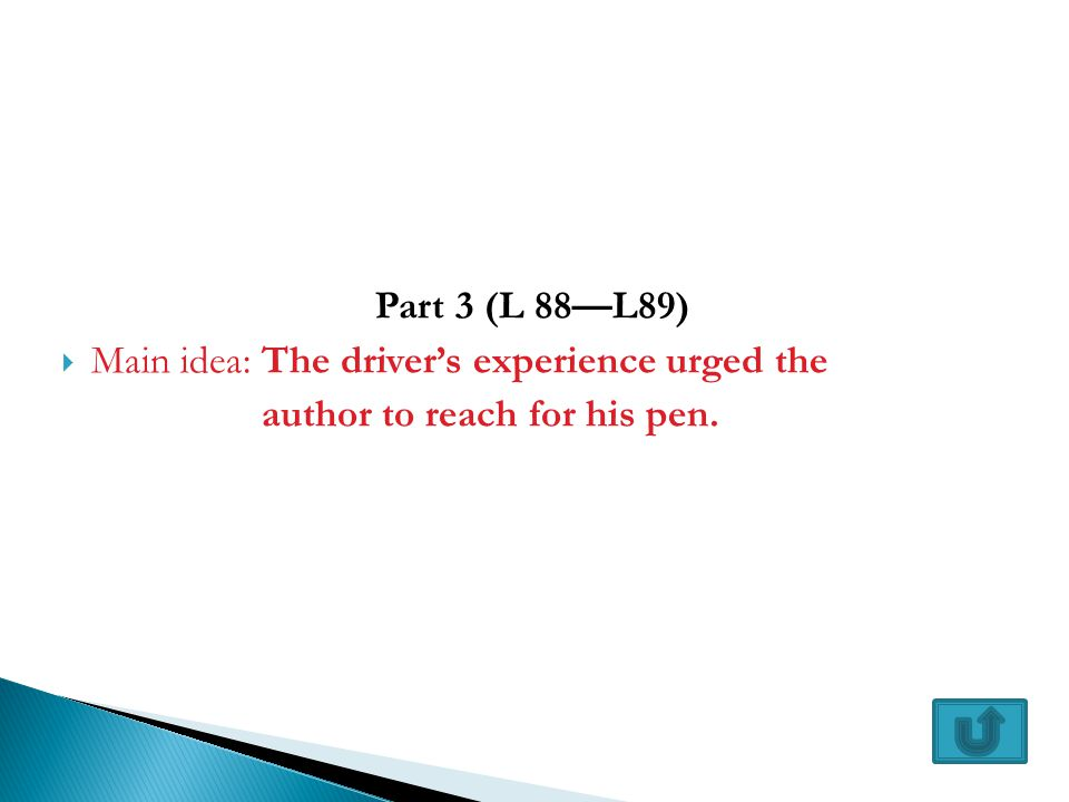 Part 3 (L 88—L89) Main idea: The driver's experience urged the author to reach for his pen.