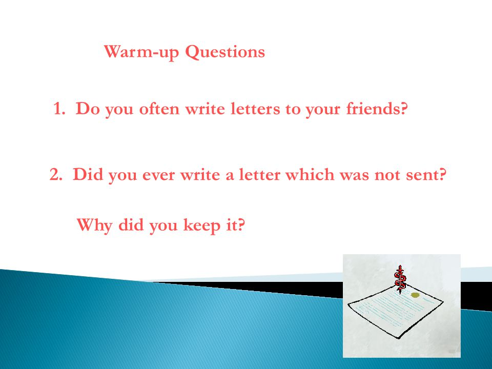 Warm-up Questions 1. Do you often write letters to your friends 2. Did you ever write a letter which was not sent
