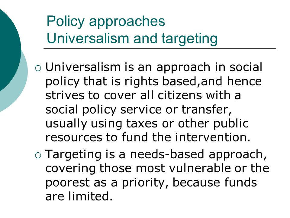 Policy approaches Universalism and targeting