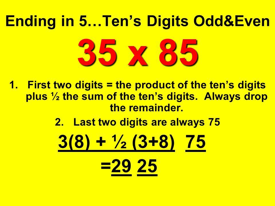 Ending in 5…Ten's Digits Odd&Even 35 x 85