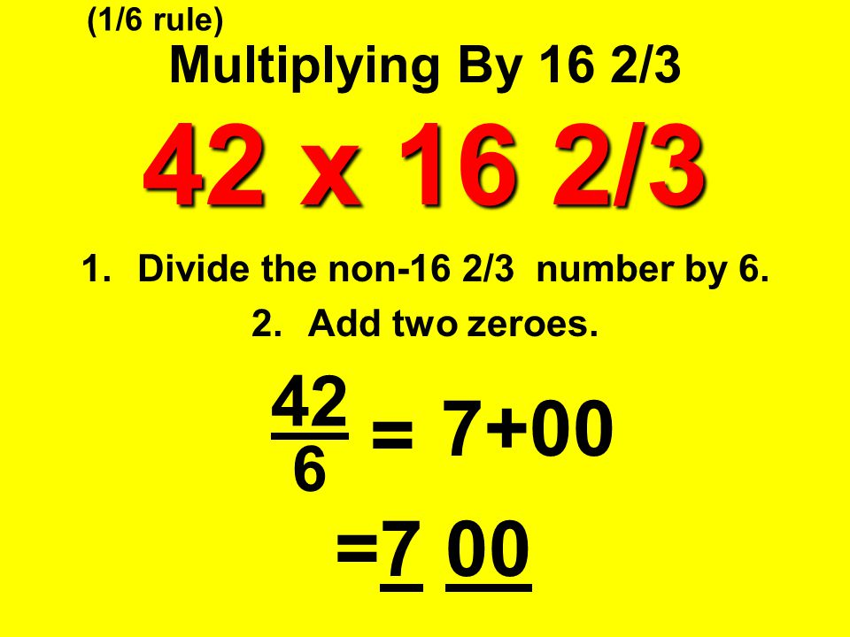 Divide the non-16 2/3 number by 6. Add two zeroes.