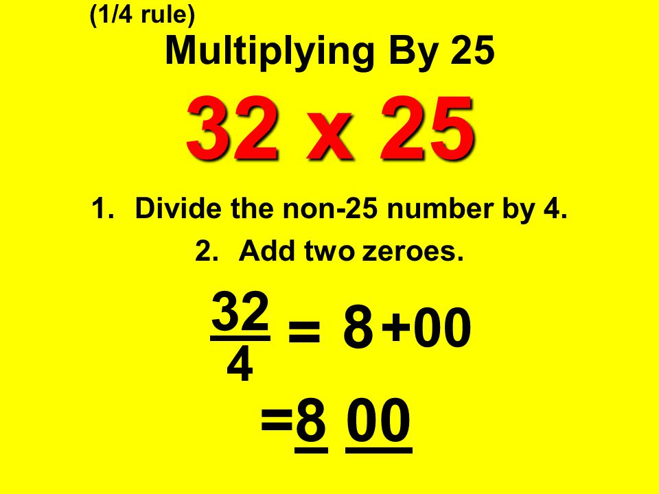 Divide the non-25 number by 4. Add two zeroes.