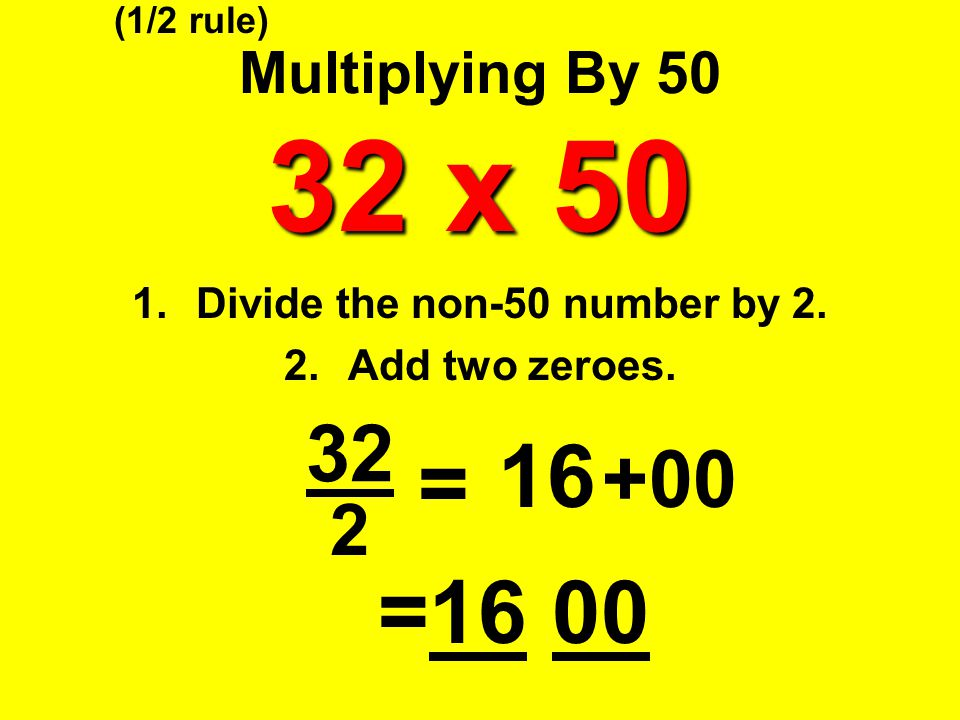Divide the non-50 number by 2. Add two zeroes.