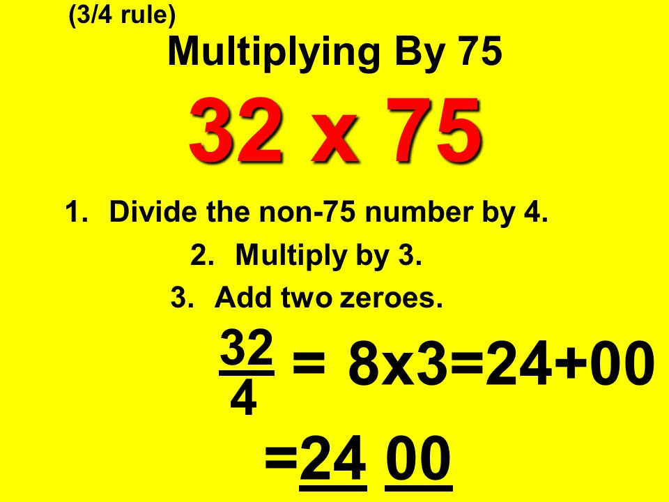 Divide the non-75 number by 4. Multiply by 3. Add two zeroes.