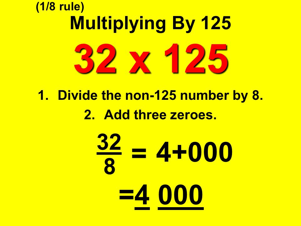 Divide the non-125 number by 8. Add three zeroes. 32