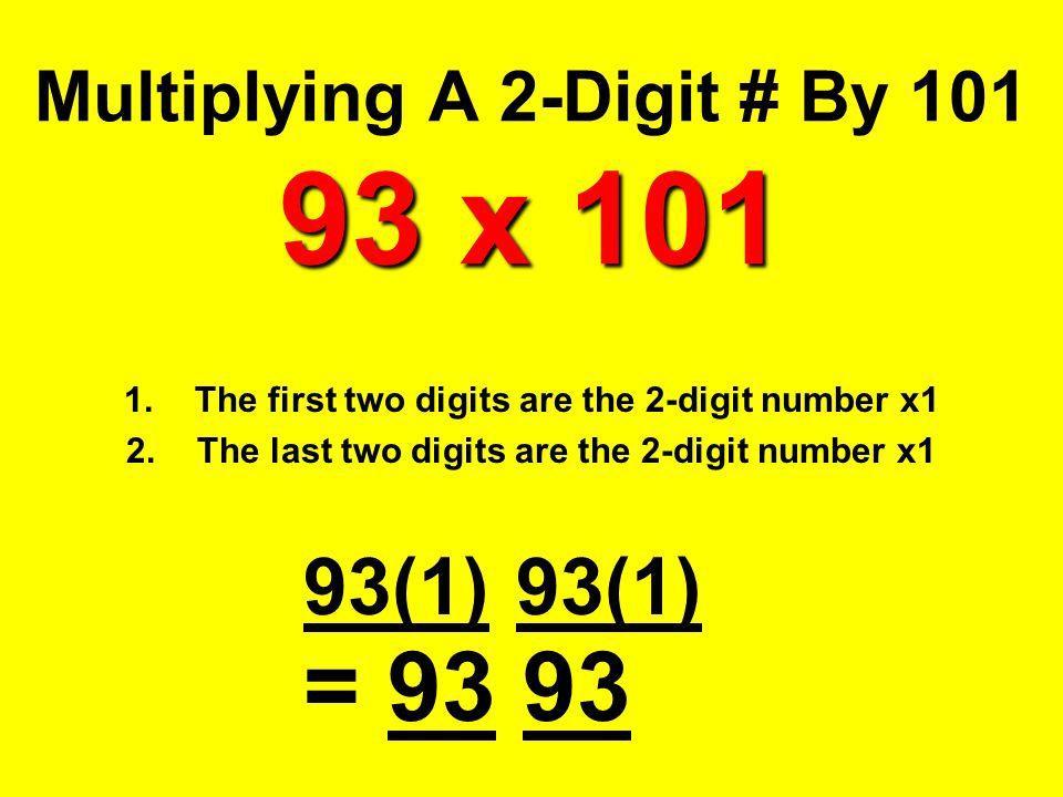 Multiplying A 2-Digit # By 101 93 x 101