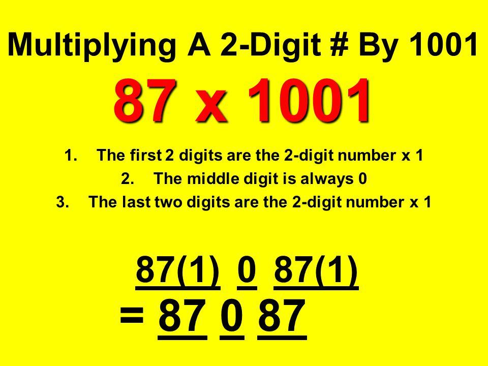 Multiplying A 2-Digit # By 1001 87 x 1001