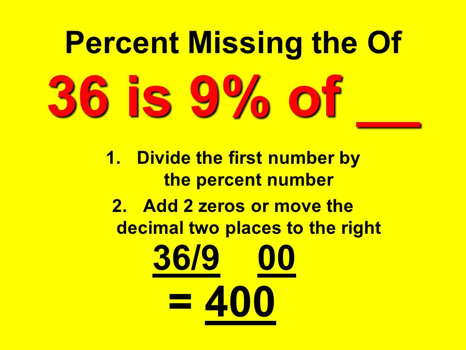 Percent Missing the Of 36 is 9% of __