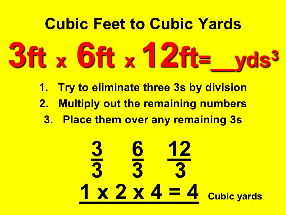 Cubic Feet to Cubic Yards 3ft x 6ft x 12ft=__yds3