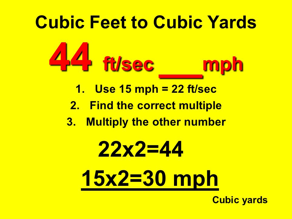 Cubic Feet to Cubic Yards 44 ft/sec __mph