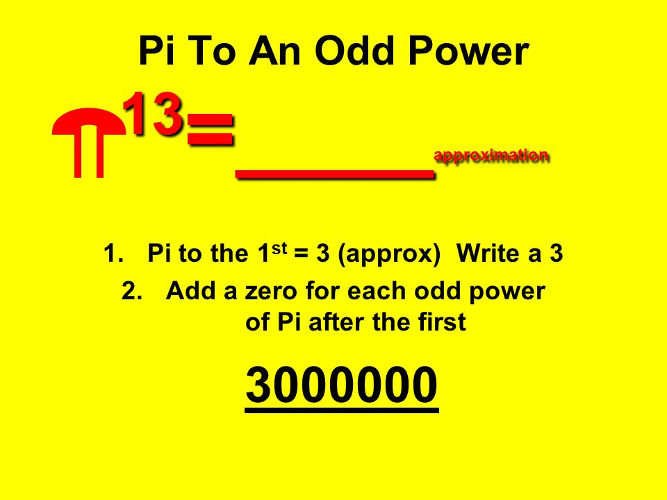Pi To An Odd Power 13=____approximation