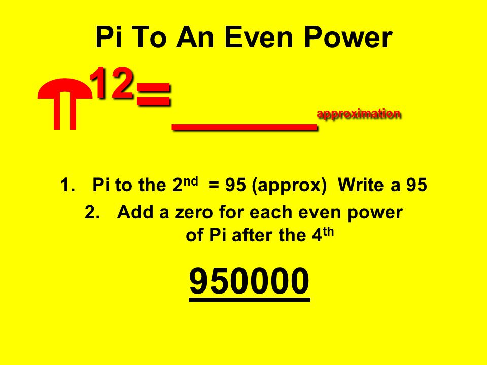 Pi To An Even Power 12=____approximation