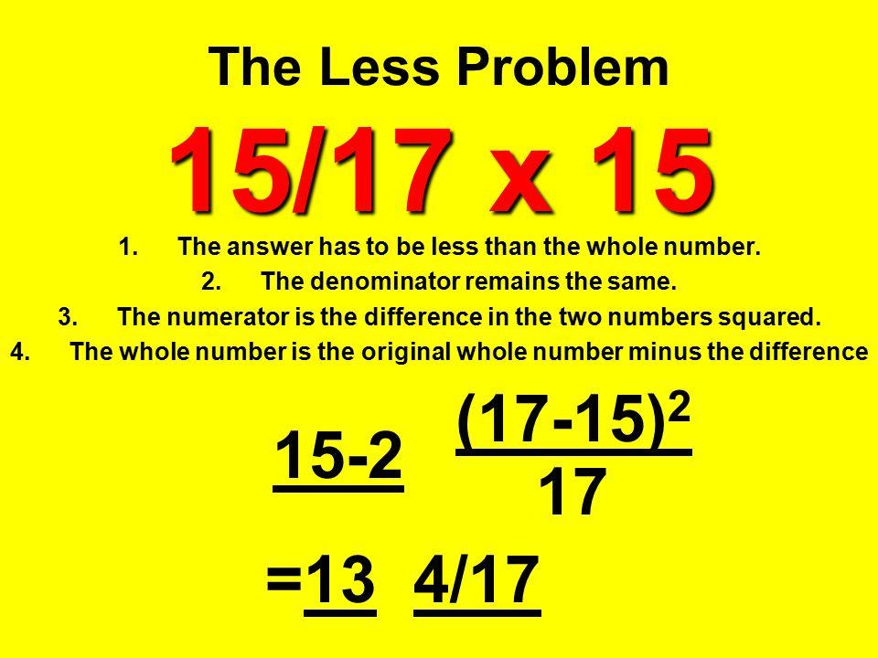 (17-15)2 15-2 17 =13 4/17 The Less Problem 15/17 x 15