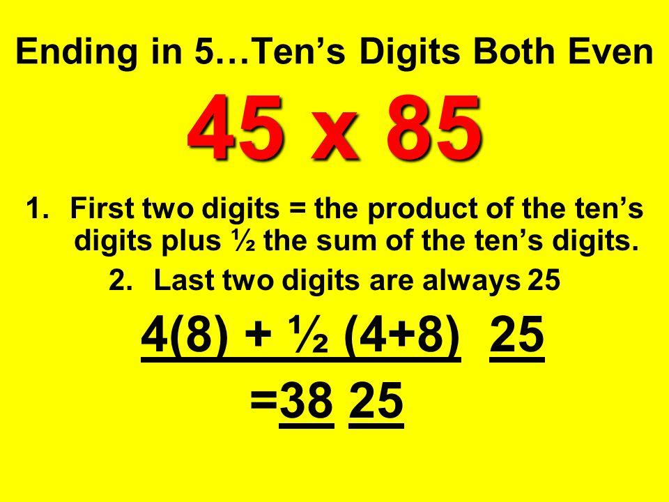 Ending in 5…Ten's Digits Both Even 45 x 85