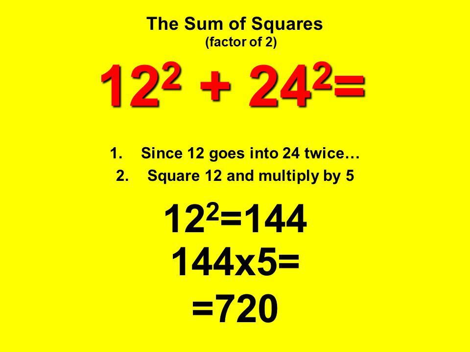 122 + 242= 122=144 144x5= =720 The Sum of Squares